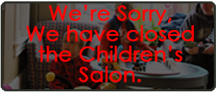 We've closed the Children's Salon